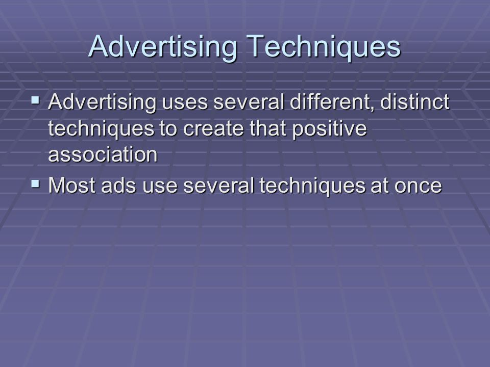 Advertising Techniques Advertising uses several different, distinct techniques to create that positive association Advertising uses several different,