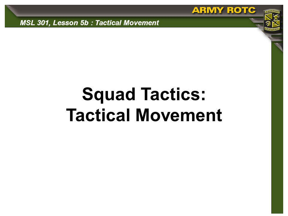 MSL 301, Lesson 5b : Tactical Movement Basic Army Elements Team or Crew Squad Platoon Company Battalion Regiment/Group Brigade Division I II III X XX