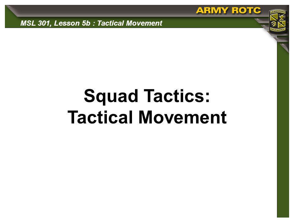 MSL 301, Lesson 5b : Tactical Movement Squad Tactics: Tactical Movement