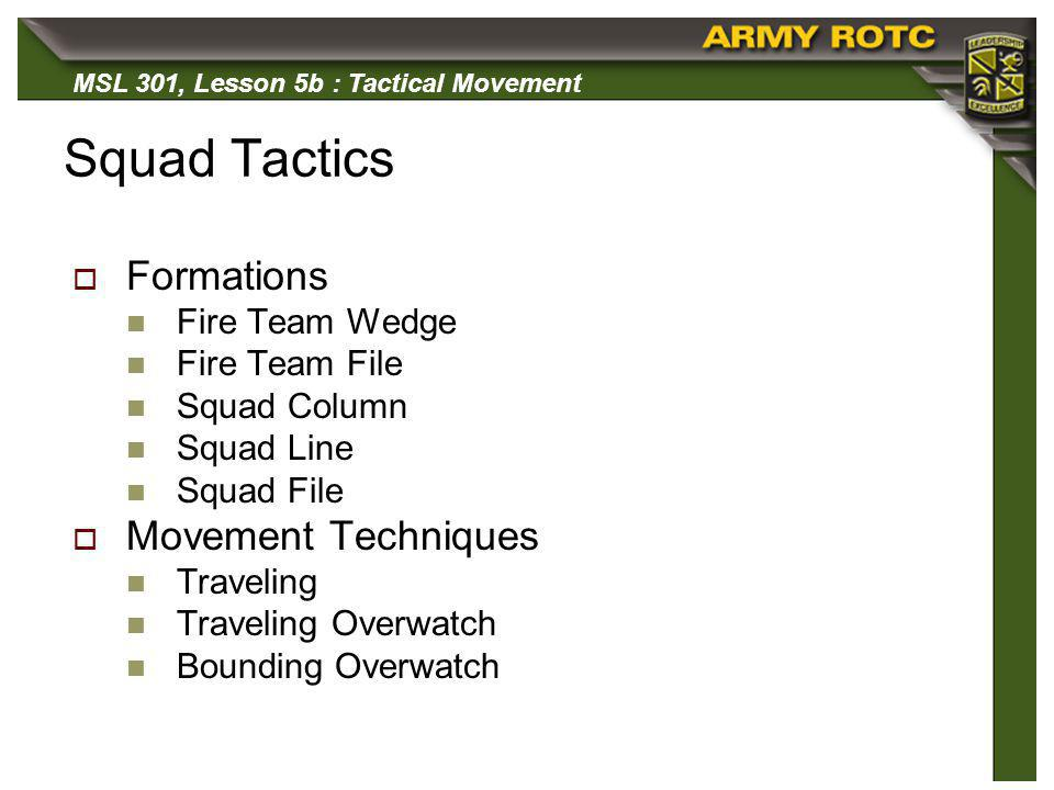MSL 301, Lesson 5b : Tactical Movement Movement Formations: Purpose Control Security Flexibility Fire Capability Teams, Squads, and Platoons use formations for: