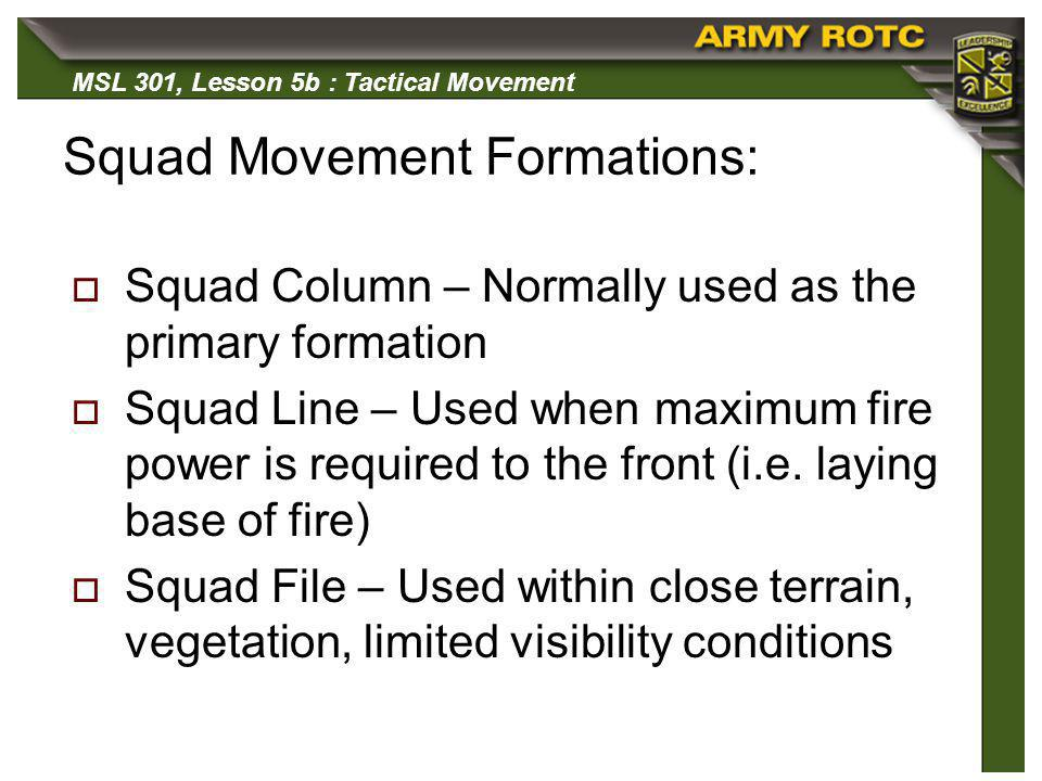MSL 301, Lesson 5b : Tactical Movement Bounding overwatch is used when approaching an objective, or in a tactical situation where enemy contact is likely or expected, and when speed of movement is not important.