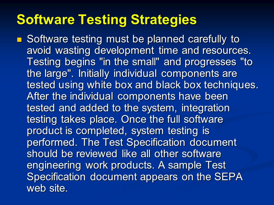 Software Testing Strategies Software testing must be planned carefully to avoid wasting development time and resources. Testing begins