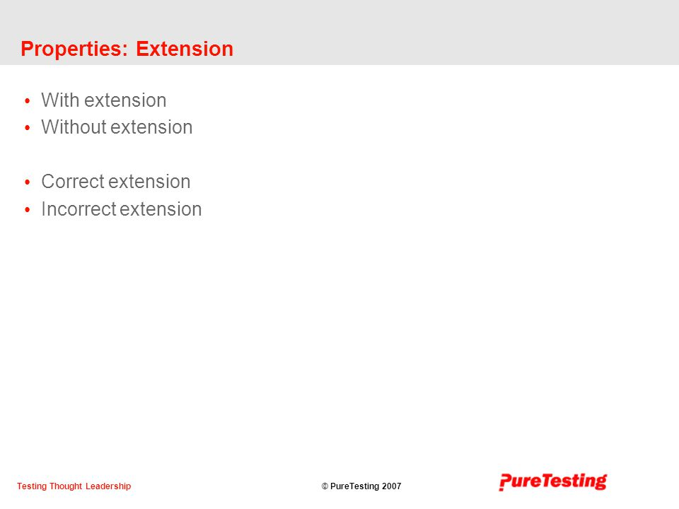 © PureTesting 2007Testing Thought Leadership Properties: Extension With extension Without extension Correct extension Incorrect extension