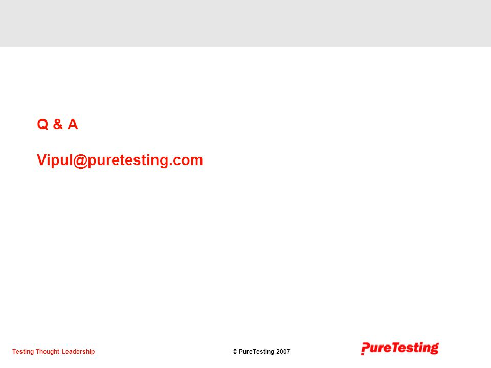 © PureTesting 2007Testing Thought Leadership Q & A Vipul@puretesting.com