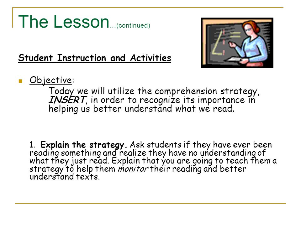 The Lesson …(continued) Student Instruction and Activities Objective: Today we will utilize the comprehension strategy, INSERT, in order to recognize