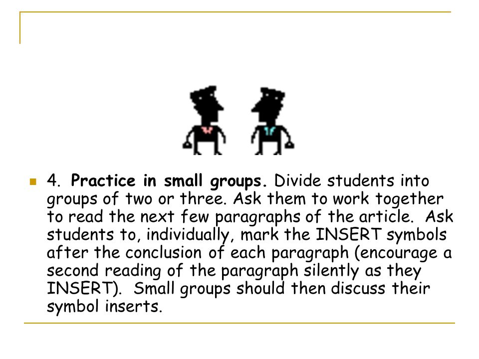 4. Practice in small groups. Divide students into groups of two or three. Ask them to work together to read the next few paragraphs of the article. As