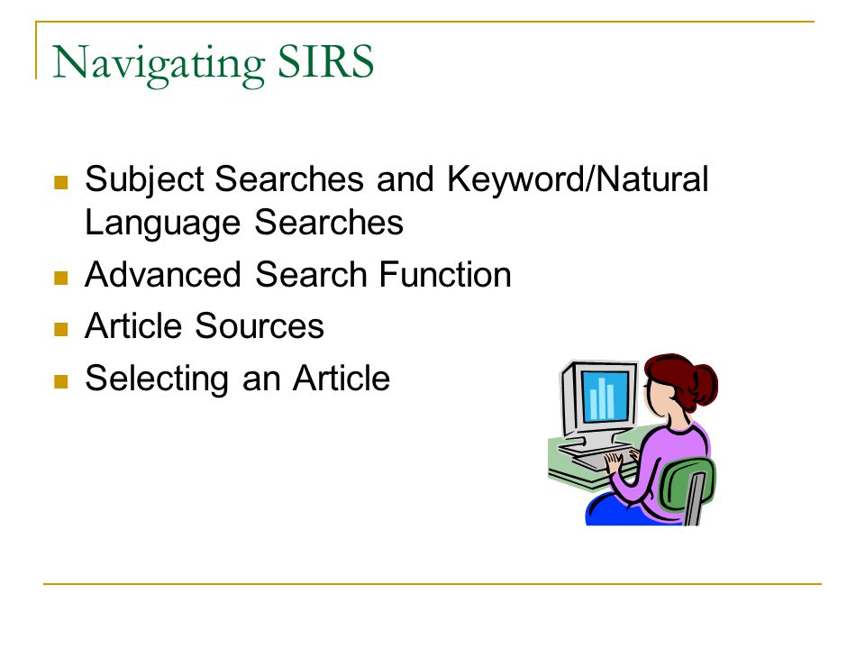 Navigating SIRS Subject Searches and Keyword/Natural Language Searches Advanced Search Function Article Sources Selecting an Article