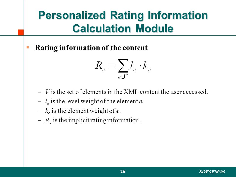 SOFSEM06 26 Personalized Rating Information Calculation Module Rating information of the content –V is the set of elements in the XML content the user accessed.