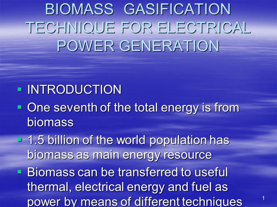 Types of biomass gasification process Large scale application (500 Kw and above) Large scale application (500 Kw and above) Medium scale application(30 - 300 Kw) Medium scale application(30 - 300 Kw) Small scale applications(7 - 30Kw) Small scale applications(7 - 30Kw) Micro scale application(1 - 30Kw) Micro scale application(1 - 30Kw)