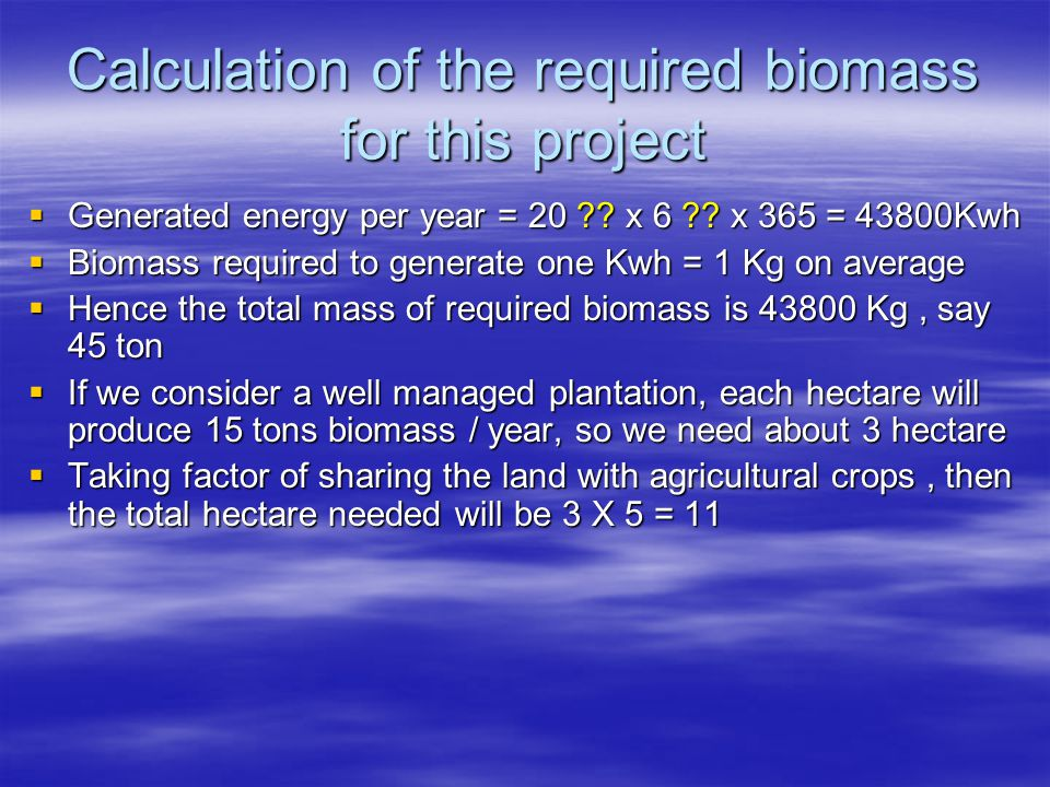 Calculation of the required biomass for this project Generated energy per year = 20 .