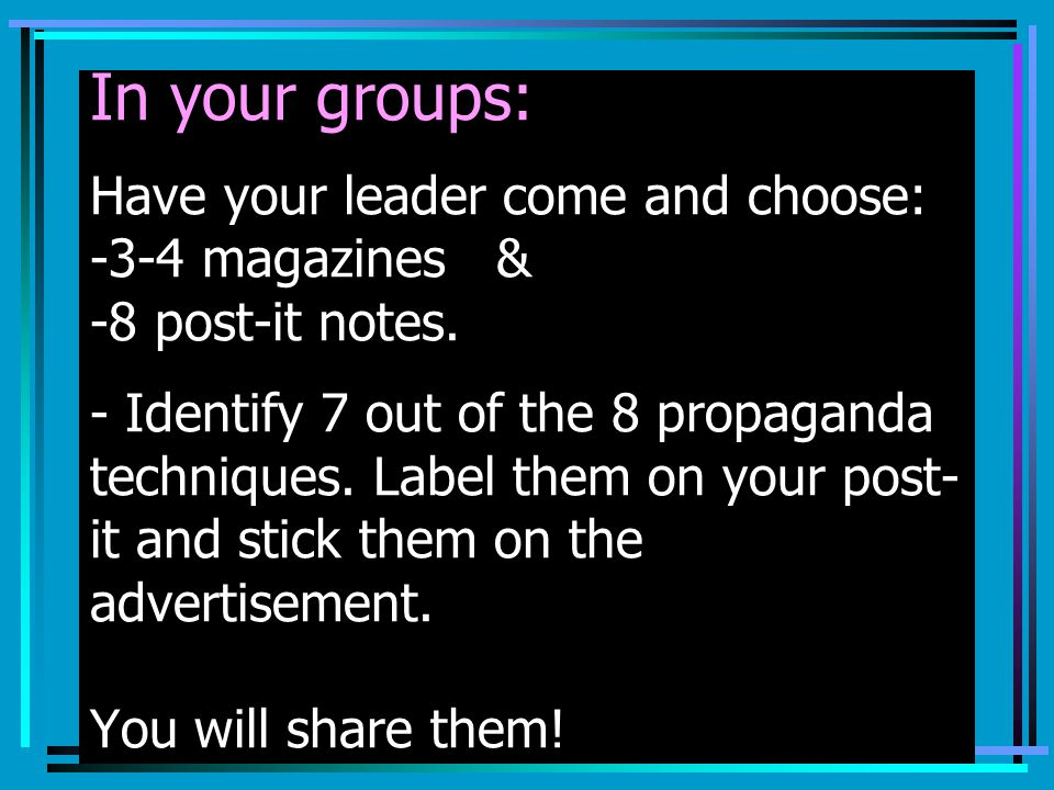 In your groups: Have your leader come and choose: -3-4 magazines & -8 post-it notes.