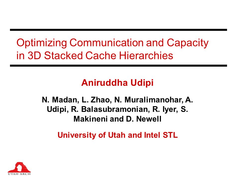 University of Utah 32 Related Work Reconfigurable Caches in 2D –Ranganathan et al.