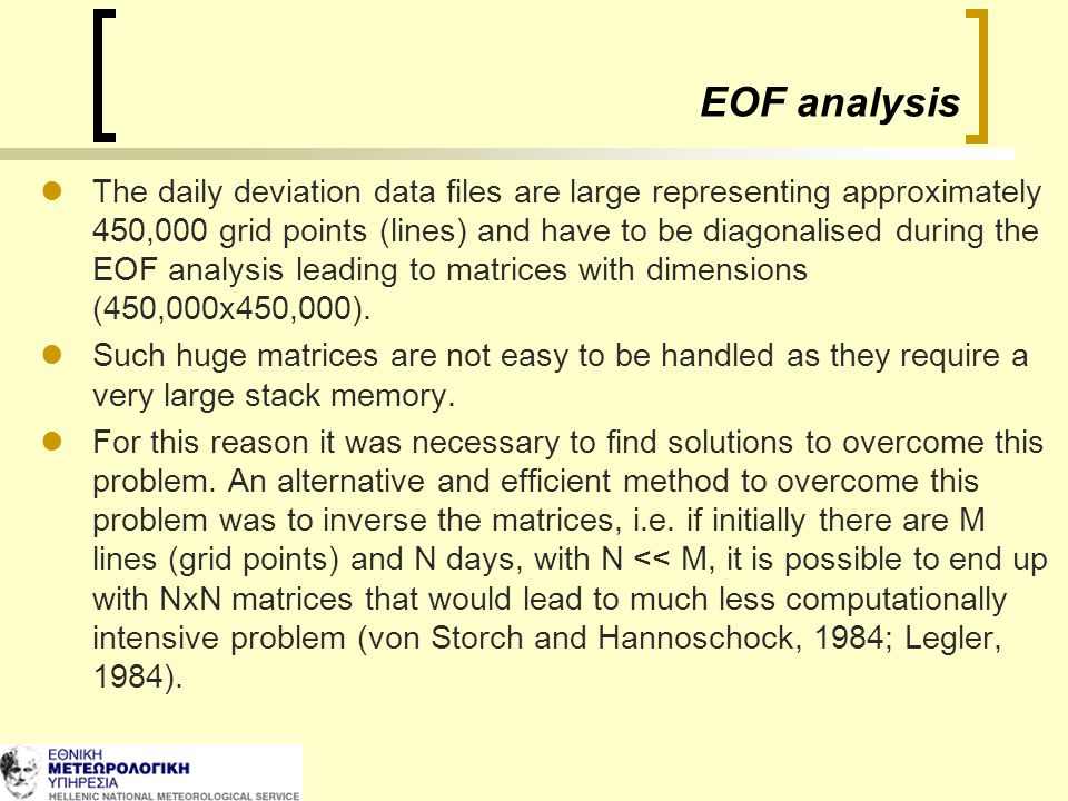EOF analysis The daily deviation data files are large representing approximately 450,000 grid points (lines) and have to be diagonalised during the EO