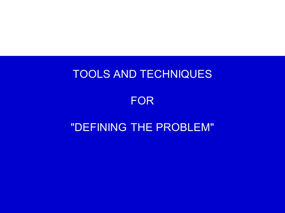 TOOLS AND TECHNIQUES FOR