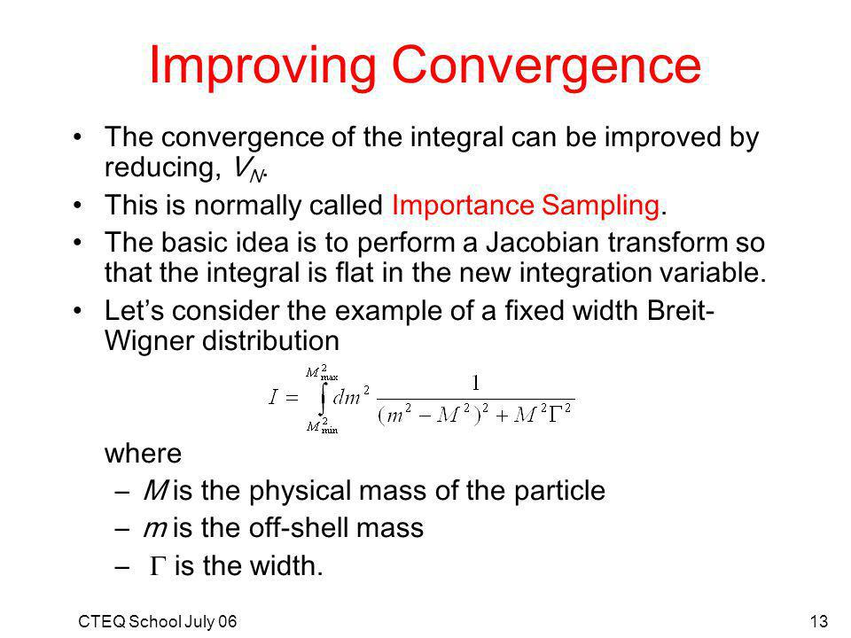 CTEQ School July 0613 Improving Convergence The convergence of the integral can be improved by reducing, V N.