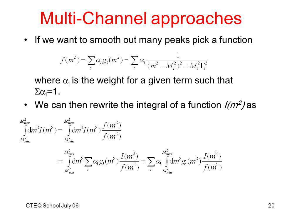 CTEQ School July 0620 Multi-Channel approaches If we want to smooth out many peaks pick a function where i is the weight for a given term such that i =1.