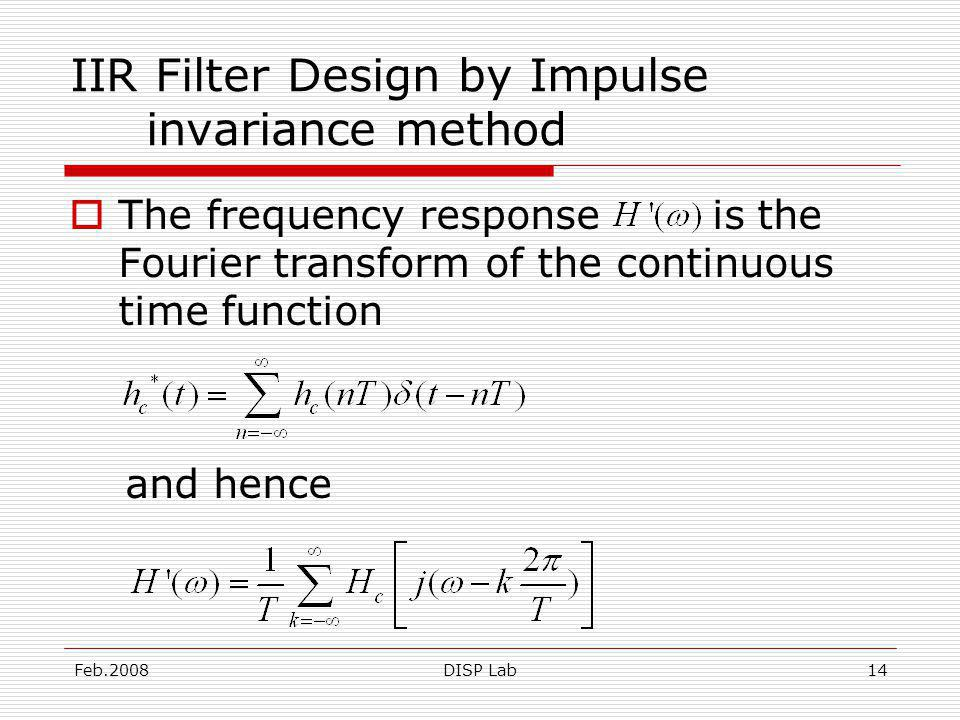 Feb.2008DISP Lab14 IIR Filter Design by Impulse invariance method The frequency response is the Fourier transform of the continuous time function and hence