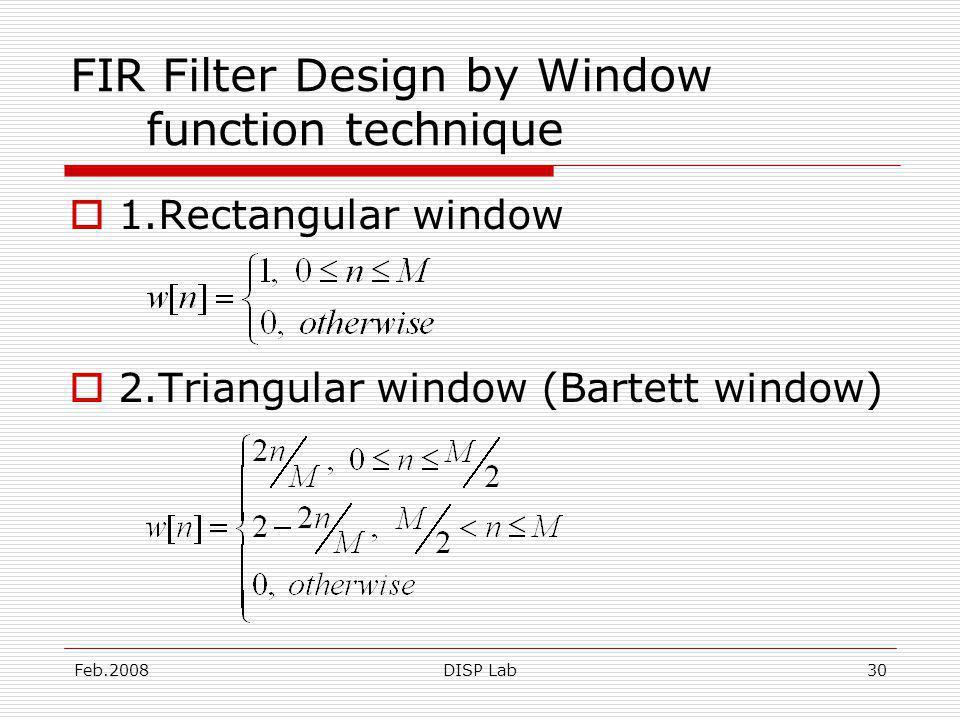 Feb.2008DISP Lab30 FIR Filter Design by Window function technique 1.Rectangular window 2.Triangular window (Bartett window)