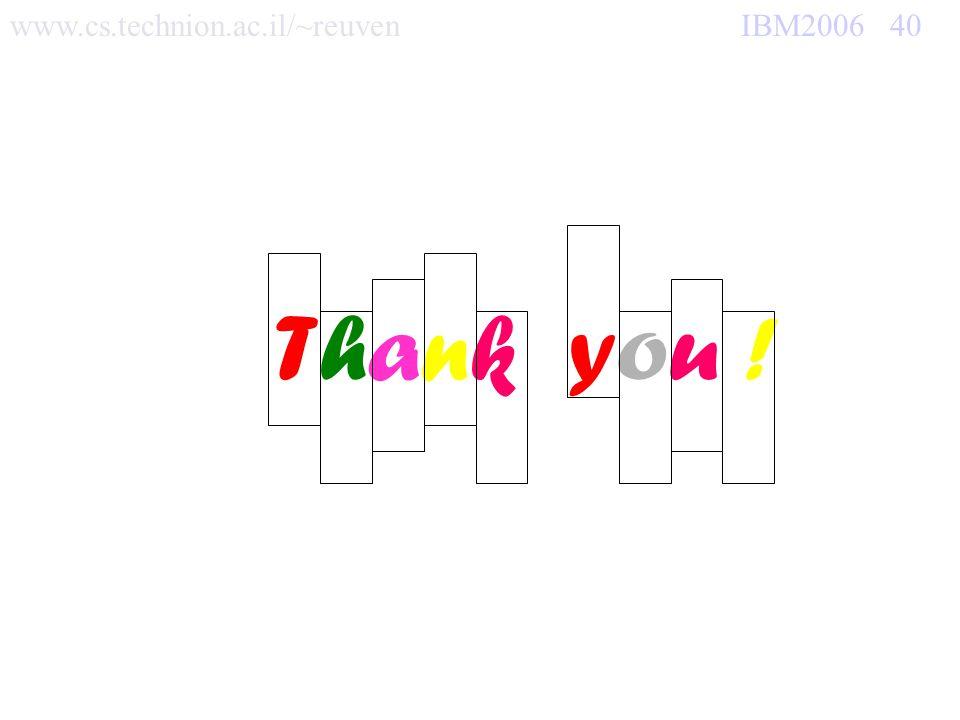 www.cs.technion.ac.il/~reuven IBM2006 40 Thank you !