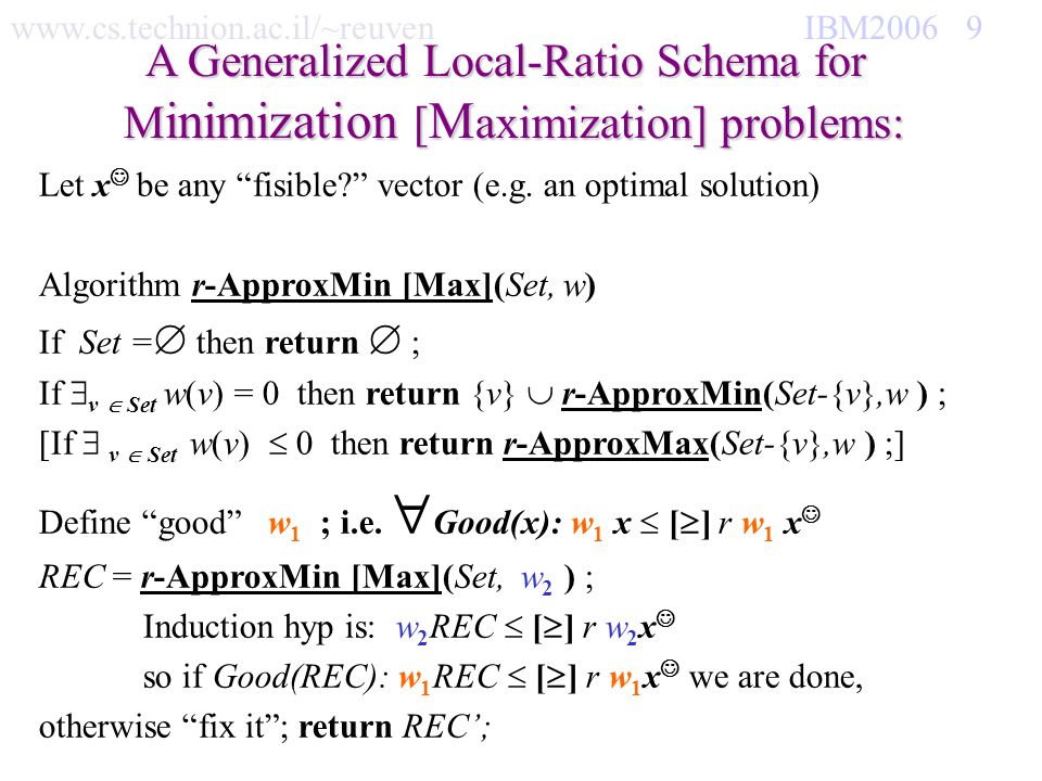 www.cs.technion.ac.il/~reuven IBM2006 9 A Generalized Local-Ratio Schema for M inimization [ M aximization] problems: Let x be any fisible? vector (e.