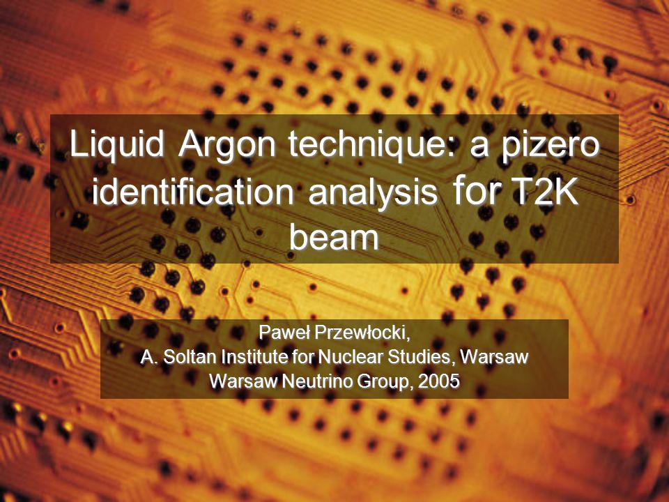 Liquid Argon technique: a pizero identification analysis for T2K beam Paweł Przewłocki, A.