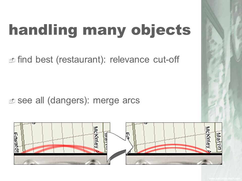 handling many objects find best (restaurant): relevance cut-off see all (dangers): merge arcs