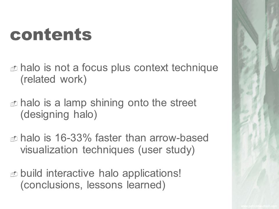 contents halo is not a focus plus context technique (related work) halo is a lamp shining onto the street (designing halo) halo is 16-33% faster than arrow-based visualization techniques (user study) build interactive halo applications.
