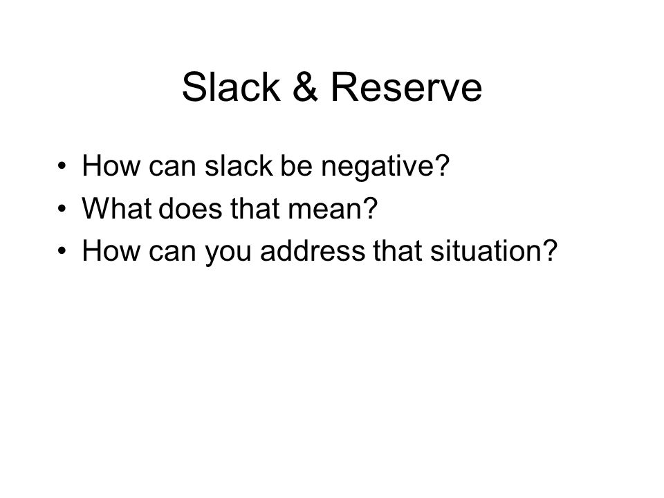 Slack & Reserve How can slack be negative? What does that mean? How can you address that situation?