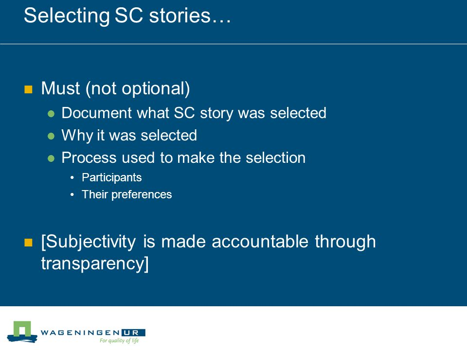 Selecting SC stories… Must (not optional) Document what SC story was selected Why it was selected Process used to make the selection Participants Their preferences [Subjectivity is made accountable through transparency]