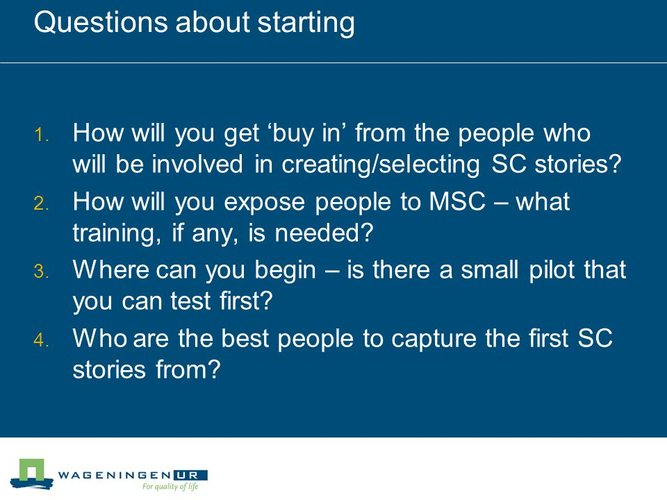 Questions about starting How will you get buy in from the people who will be involved in creating/selecting SC stories.