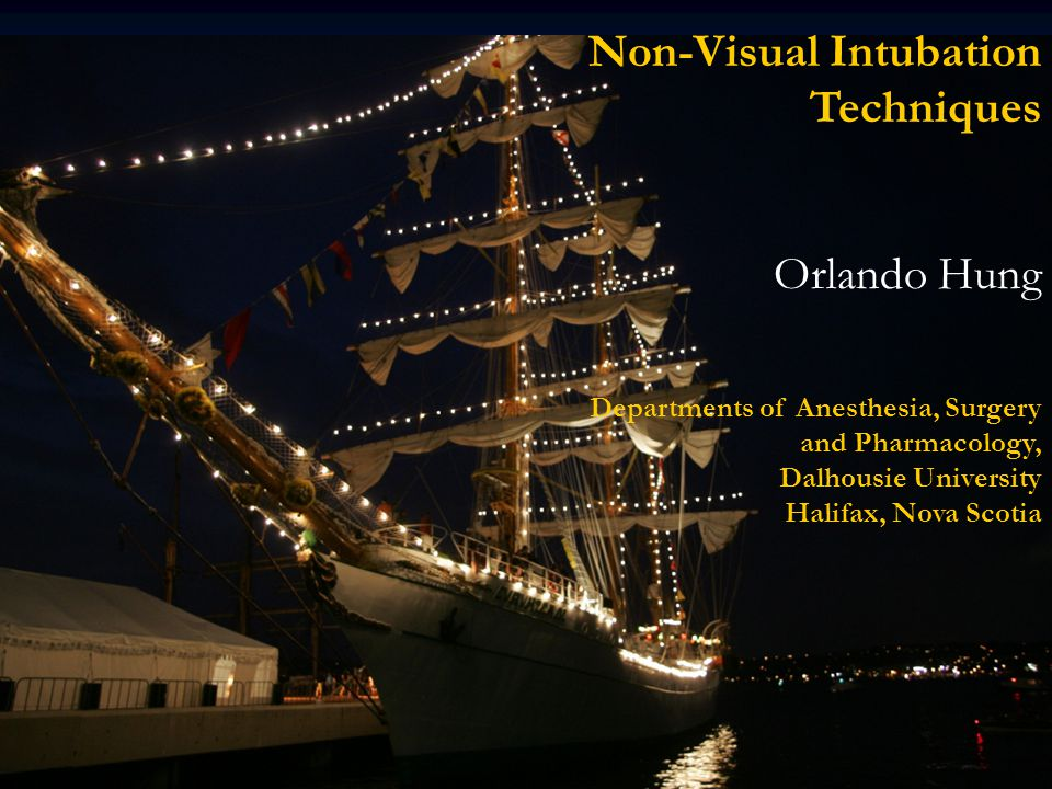 Non-Visual Intubation Techniques Orlando Hung Departments of Anesthesia, Surgery and Pharmacology, Dalhousie University Halifax, Nova Scotia