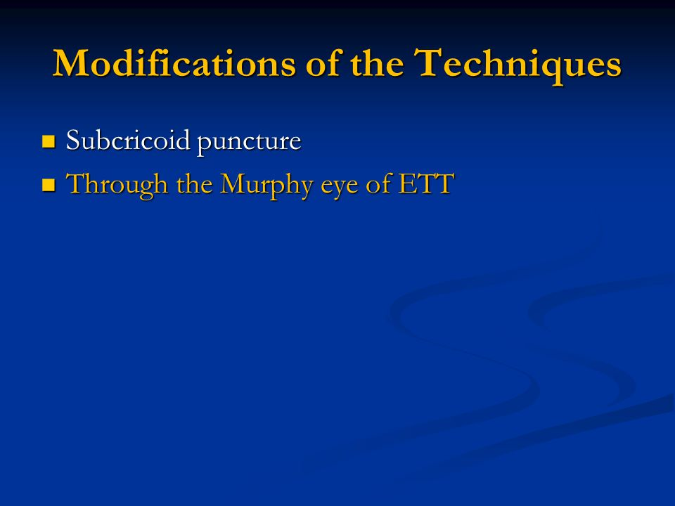 Modifications of the Techniques Subcricoid puncture Subcricoid puncture Through the Murphy eye of ETT Through the Murphy eye of ETT