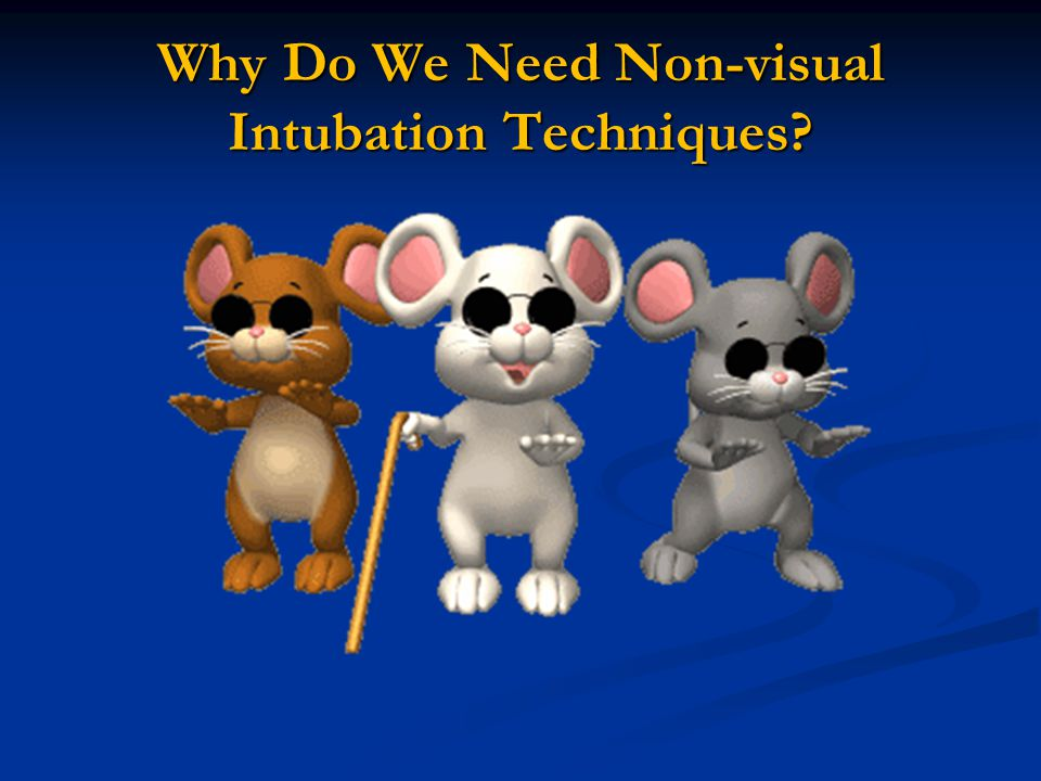 Why Do We Need Non-visual Intubation Techniques