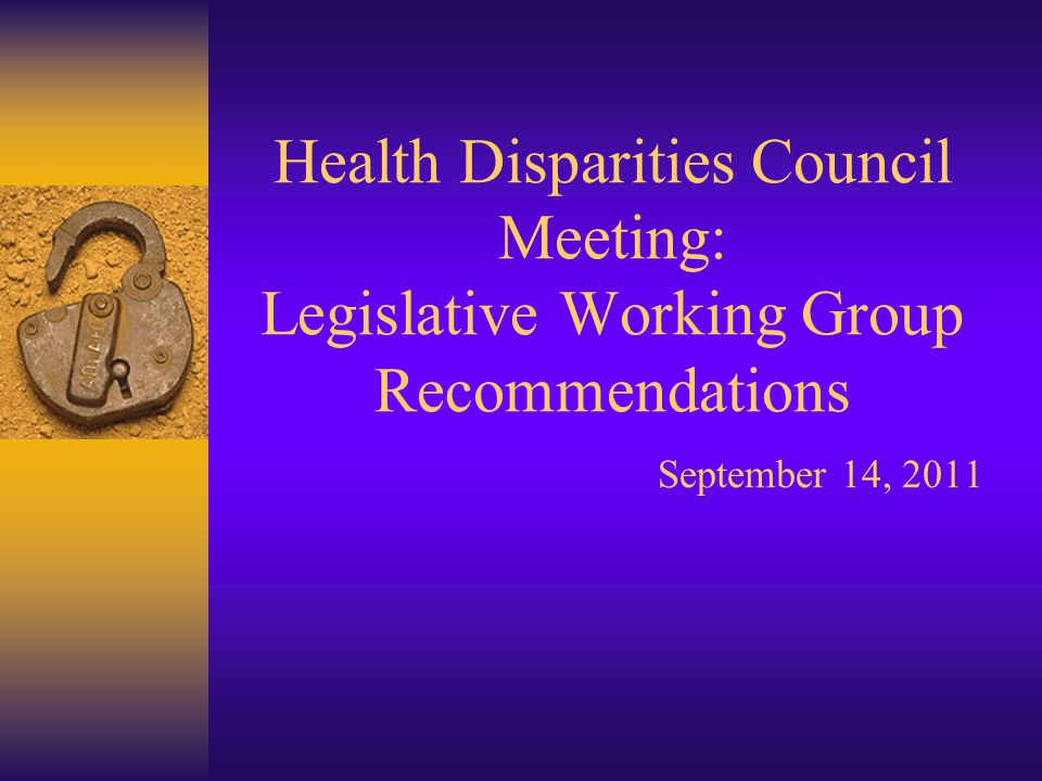 Health Disparities Council Meeting: Legislative Working Group Recommendations September 14, 2011