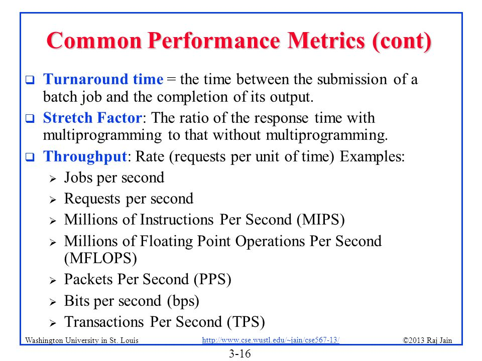 3-16 ©2013 Raj Jain http://www.cse.wustl.edu/~jain/cse567-13/ Washington University in St. Louis Common Performance Metrics (cont) Turnaround time = t