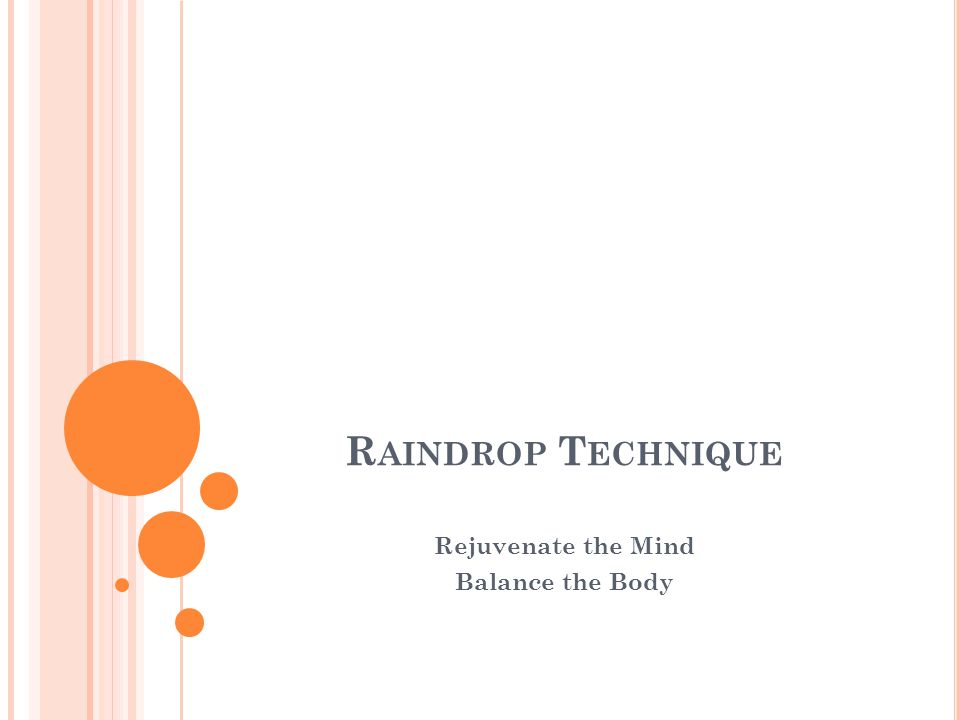 R AINDROP T ECHNIQUE Rejuvenate the Mind Balance the Body