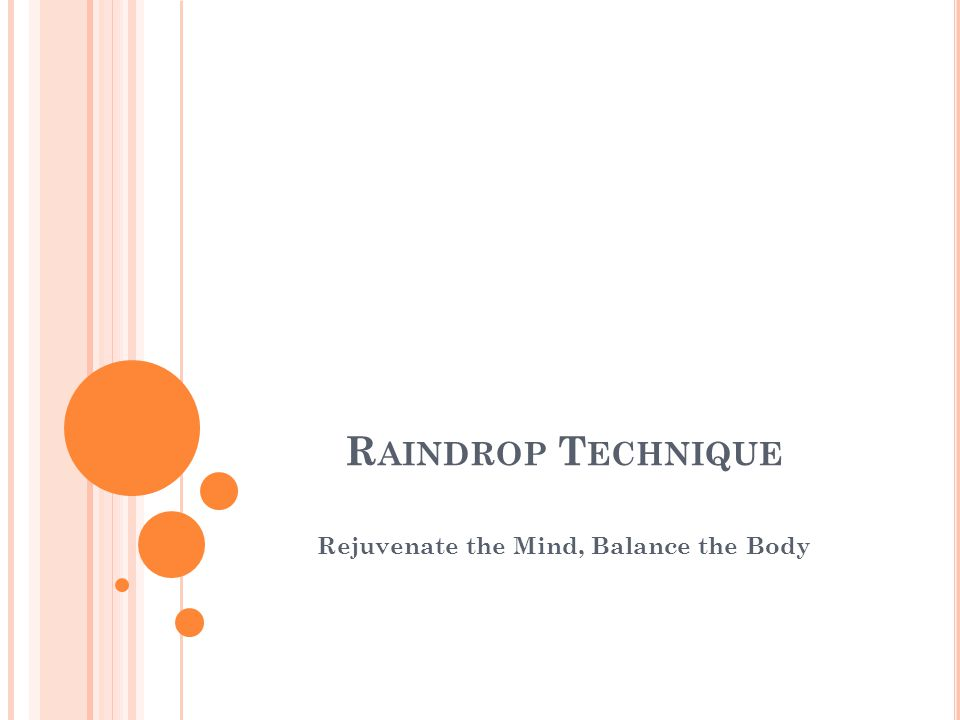 R AINDROP T ECHNIQUE Rejuvenate the Mind, Balance the Body