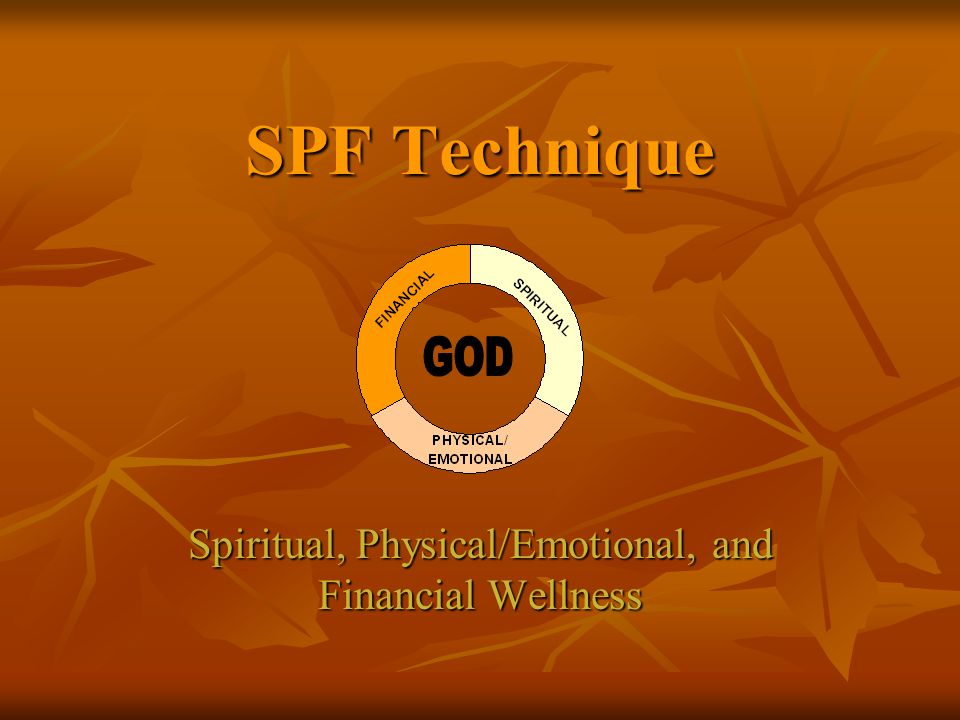 SPF Technique Spiritual, Physical/Emotional, and Financial Wellness