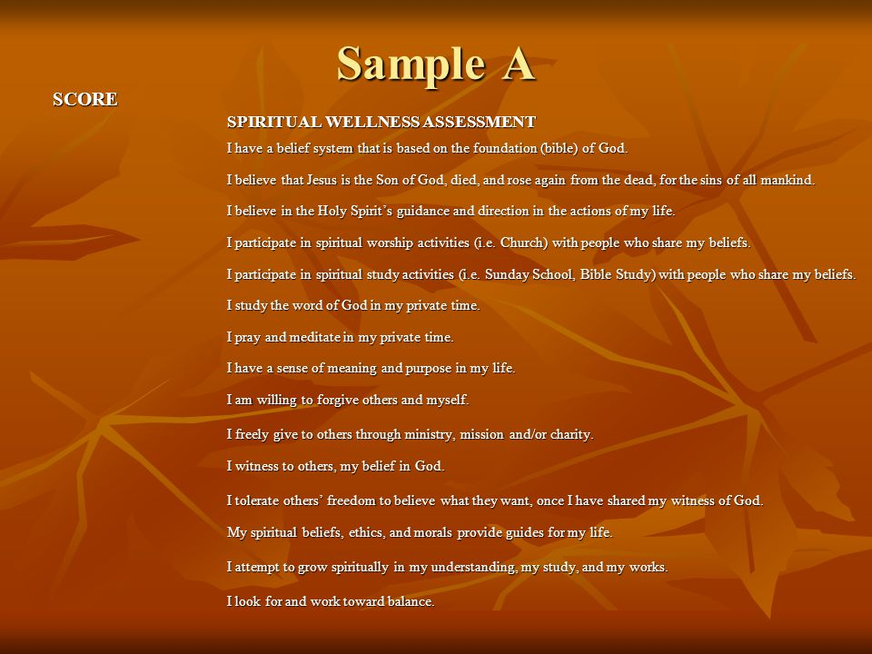 Sample A SCORE SPIRITUAL WELLNESS ASSESSMENT I have a belief system that is based on the foundation (bible) of God.