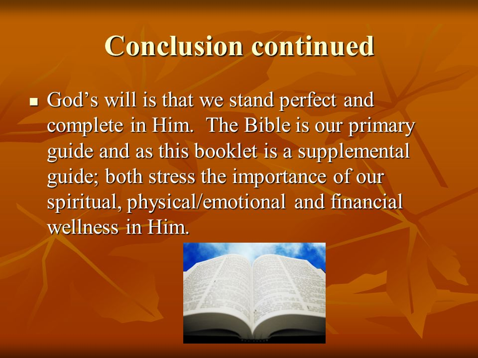 Conclusion continued Gods will is that we stand perfect and complete in Him.