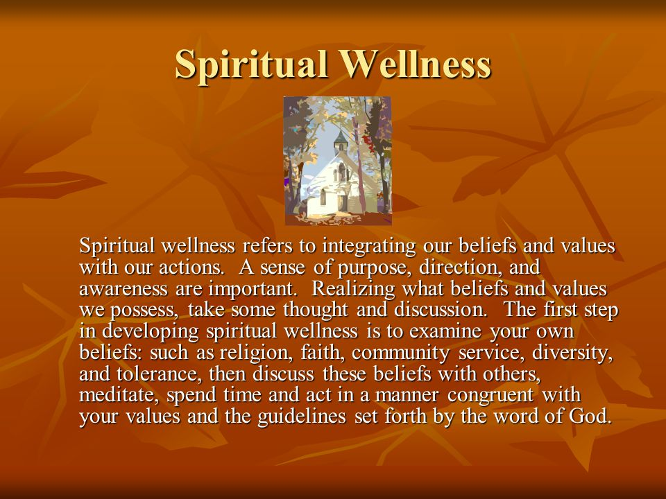 Spiritual Wellness Spiritual wellness refers to integrating our beliefs and values with our actions.