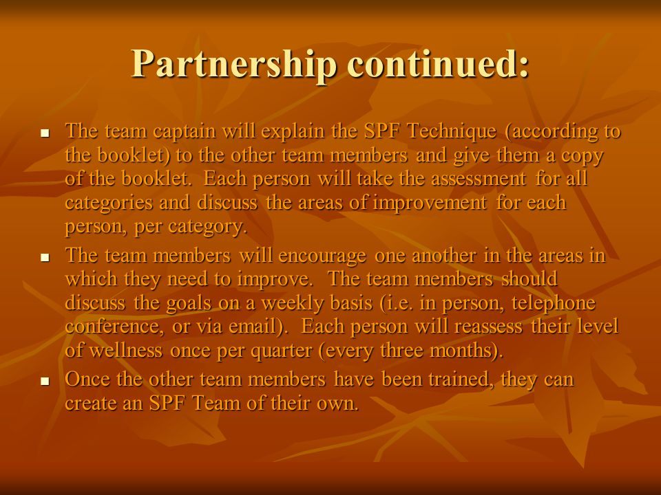 Partnership continued: The team captain will explain the SPF Technique (according to the booklet) to the other team members and give them a copy of the booklet.