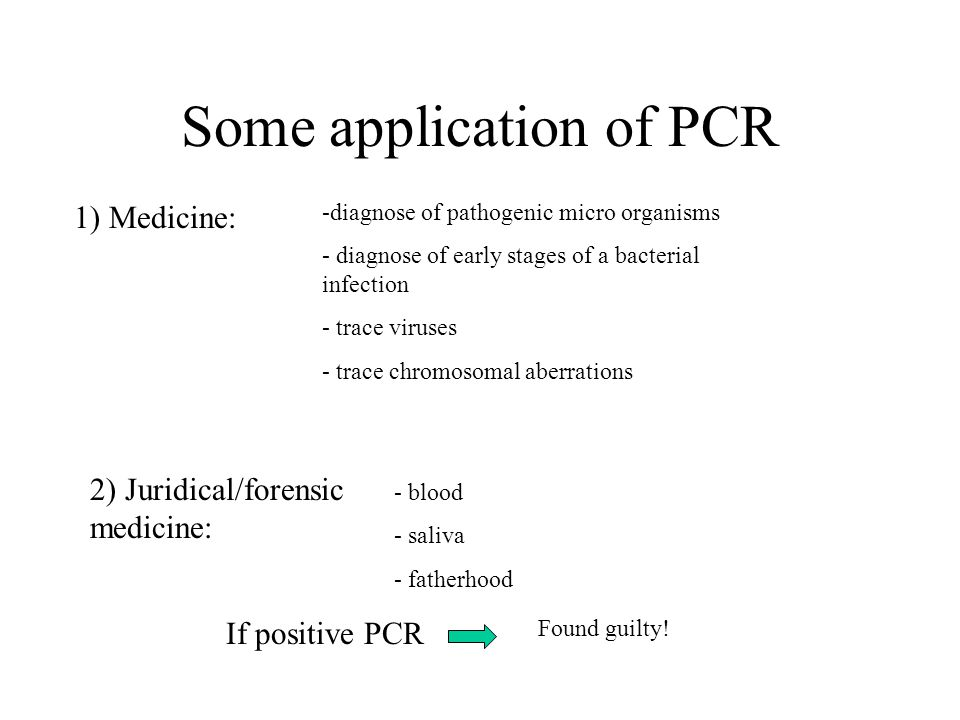 Some application of PCR 1) Medicine: -diagnose of pathogenic micro organisms - diagnose of early stages of a bacterial infection - trace viruses - trace chromosomal aberrations 2) Juridical/forensic medicine: - blood - saliva - fatherhood If positive PCR Found guilty!