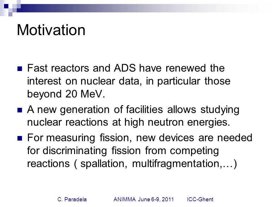 C. Paradela ANIMMA June 6-9, 2011 ICC-Ghent Motivation Fast reactors and ADS have renewed the interest on nuclear data, in particular those beyond 20