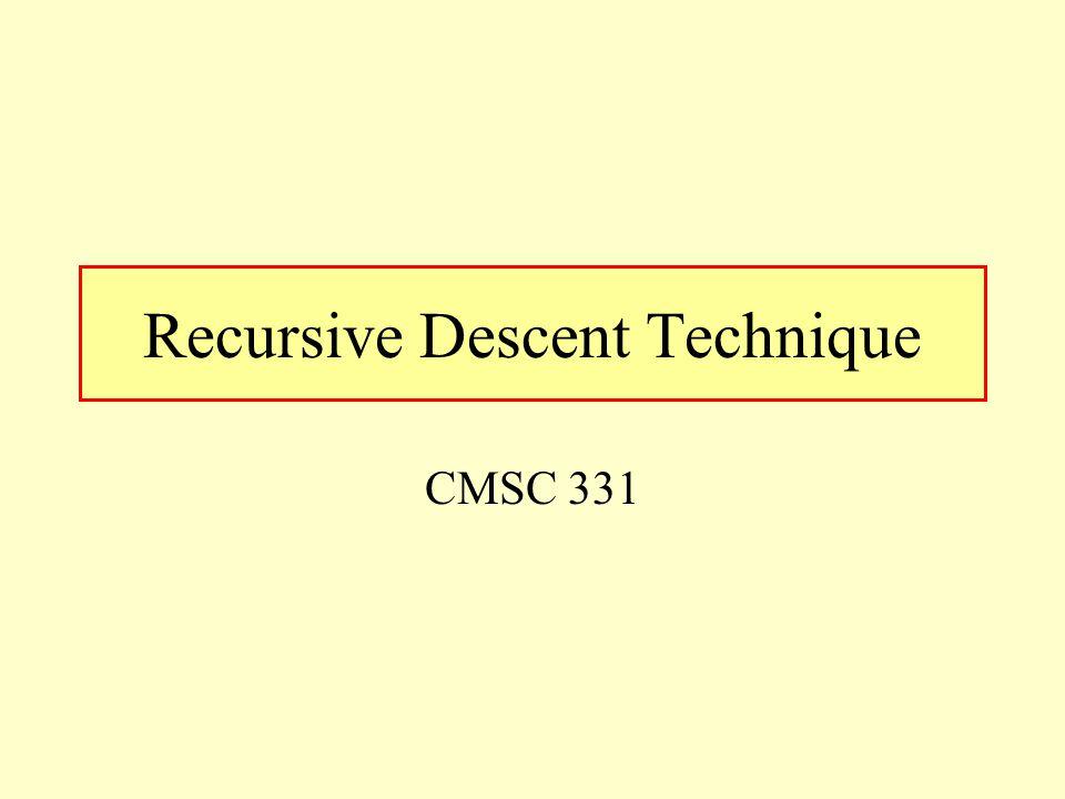 Recursive Descent Technique CMSC 331