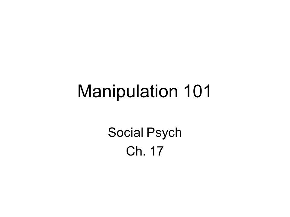 Manipulation 101 Social Psych Ch. 17