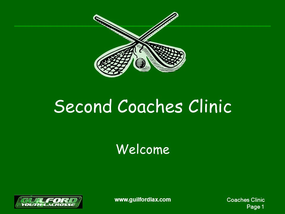 Coaches Clinic Page 12 www.guilfordlax.com Starting a Practice Warm Up –Laps - jogging –Stretching Jumping Jacks, Hamstrings, Quads, Groin, Calves, Back, Shoulders, Neck, Push ups, Jumping Jacks Fundamentals –Line Drills Ground Balls to and away, Flip Drill, Pass right and left (inside and out), Over the shoulder, Face Dodge, Roll Dodge