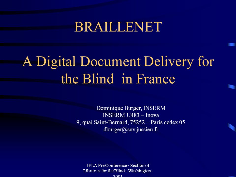 IFLA Pre Conference - Section of Libraries for the Blind - Washington - 2001 BrailleNet Association created in 1997 (Non Governmental Organization) To promote the use of the Internet as a tool for integration Grouping around 50 organizations (associations, schools, laboratories, companies) Members in France, but also in Canada, Switzerland,..