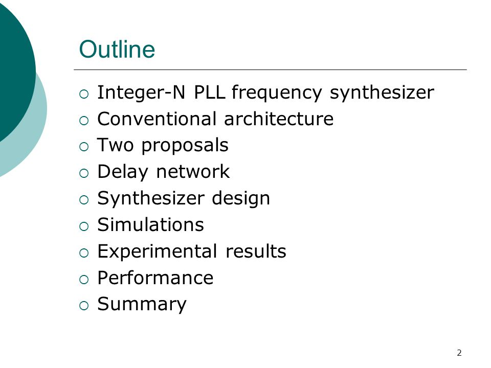 3 Integer-N PLL frequency synthesizer Phase-frequency Detector (PFD) compares phases and sends voltage pulses to CP Charge Pump (CP) converts the voltage pulses into current pulses Loop filter converts current pulses into a voltage level Voltage-controlled Oscillator (VCO) produces frequency proportional to its control input