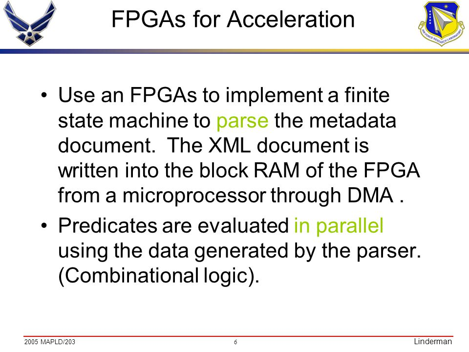 MAPLD/203 Linderman FPGAs for Acceleration Use an FPGAs to implement a finite state machine to parse the metadata document.